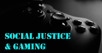 "Text reads ""social justice and gaming"" in blue over a shadowed black gaming controller"