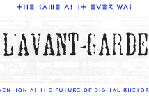The Same as it Ever Was. Lavant-Garde. Invention as the Future of Digital Rhetorics