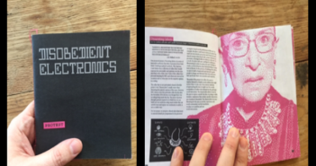 "There are two images. The image on the left is of a hand holding the zine. It is a small chapbook sized zine, with a black cover and white letters for the title: ""Disobedient Electronics"" A pink square at the bottom with Black lettering says ""Protest"" The image on the right is the zine opened to a project called ""Dissenting Jabots."" there is writing and blueprints for making an electronic garment based on the collar Ruth Bader Ginsburg wears when she is dissenting from the Supreme Court majority. There is also a large pixelated and distorted image of Ruth Bader Ginsburg wearing the item this project is based on."